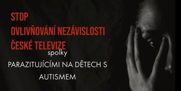STOP ovlivňování nezávislosti České Televize spolky PARAZITUJÍCÍMI NA DĚTECH S AUTISMEM